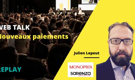 Replay du Web Talk #4 sur les nouveaux paiements par Julien Lepeut - Sarenza / Monoprix Online